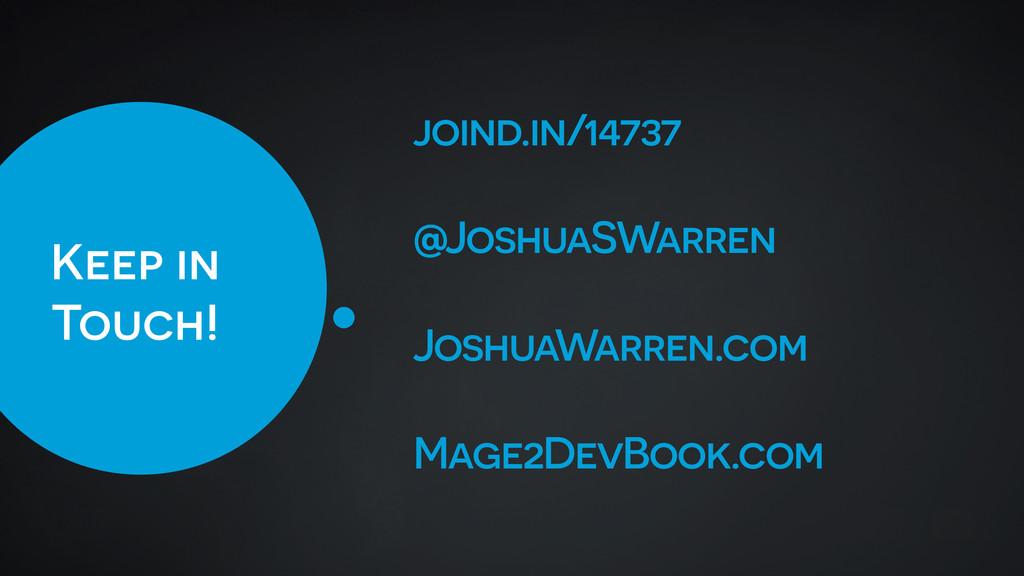 Keep in Touch! joind.in/14737 @JoshuaSWarren Jo...