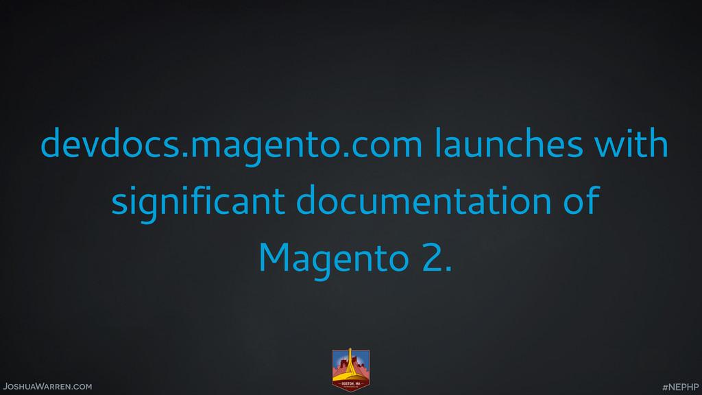 JoshuaWarren.com devdocs.magento.com launches w...