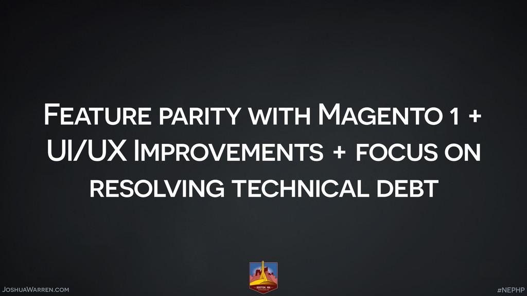 JoshuaWarren.com Feature parity with Magento 1 ...