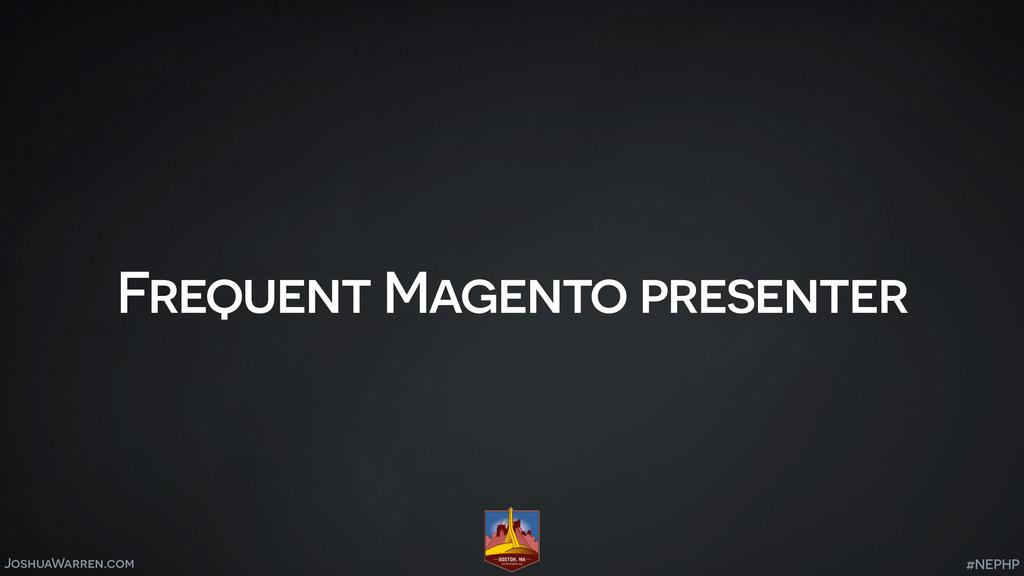 JoshuaWarren.com Frequent Magento presenter #NE...