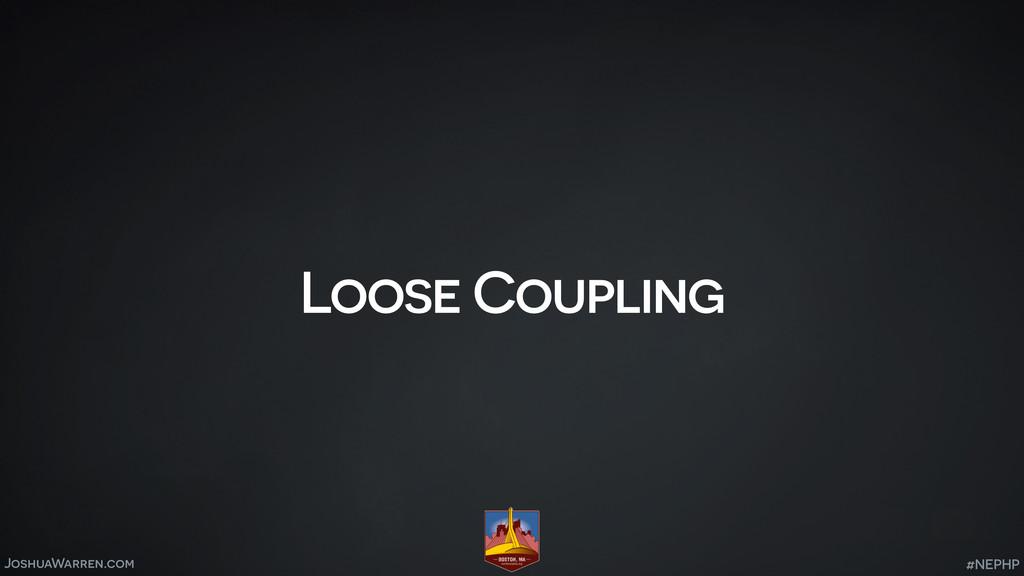 JoshuaWarren.com Loose Coupling #NEPHP