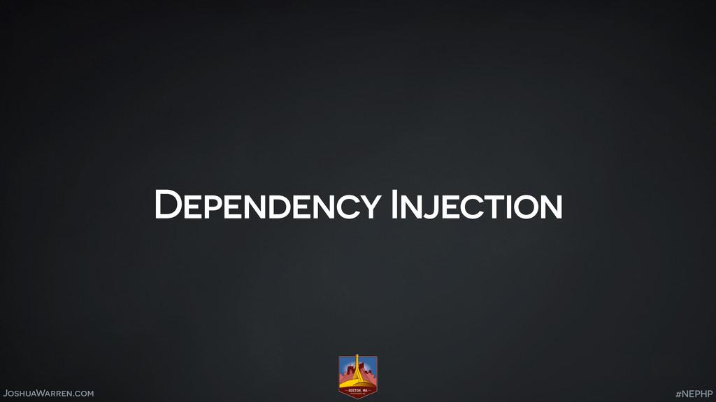 JoshuaWarren.com Dependency Injection #NEPHP