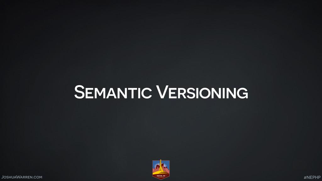 JoshuaWarren.com Semantic Versioning #NEPHP
