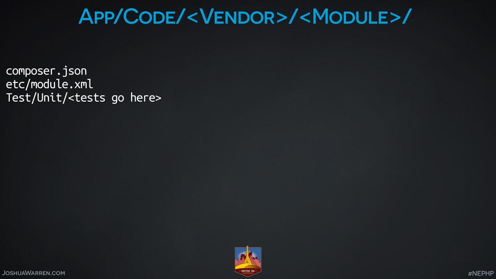 JoshuaWarren.com #NEPHP App/Code/<Vendor>/<Modu...