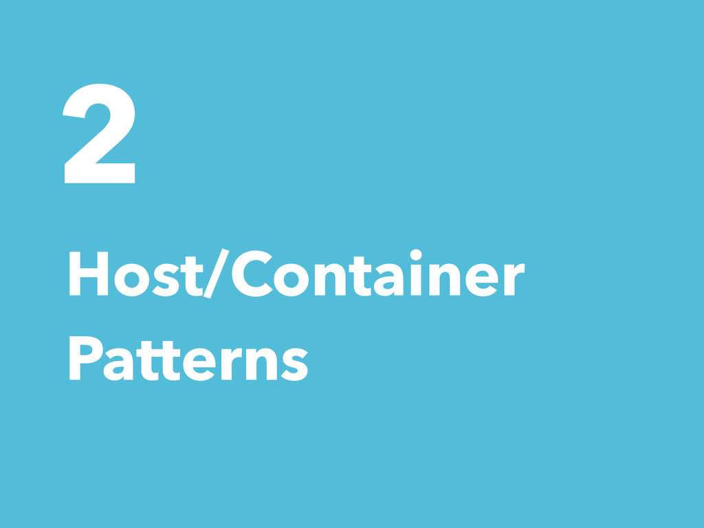 2 Host/Container Patterns