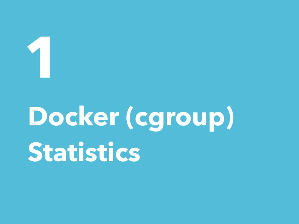 1 Docker (cgroup) Statistics