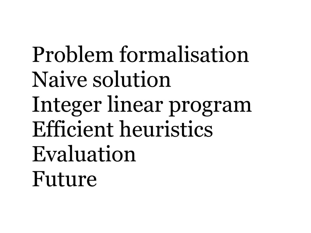 Problem formalisation Naive solution Integer li...