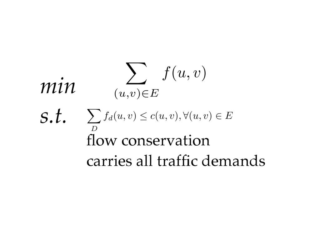 min s.t. flow conservation carries all traffic de...