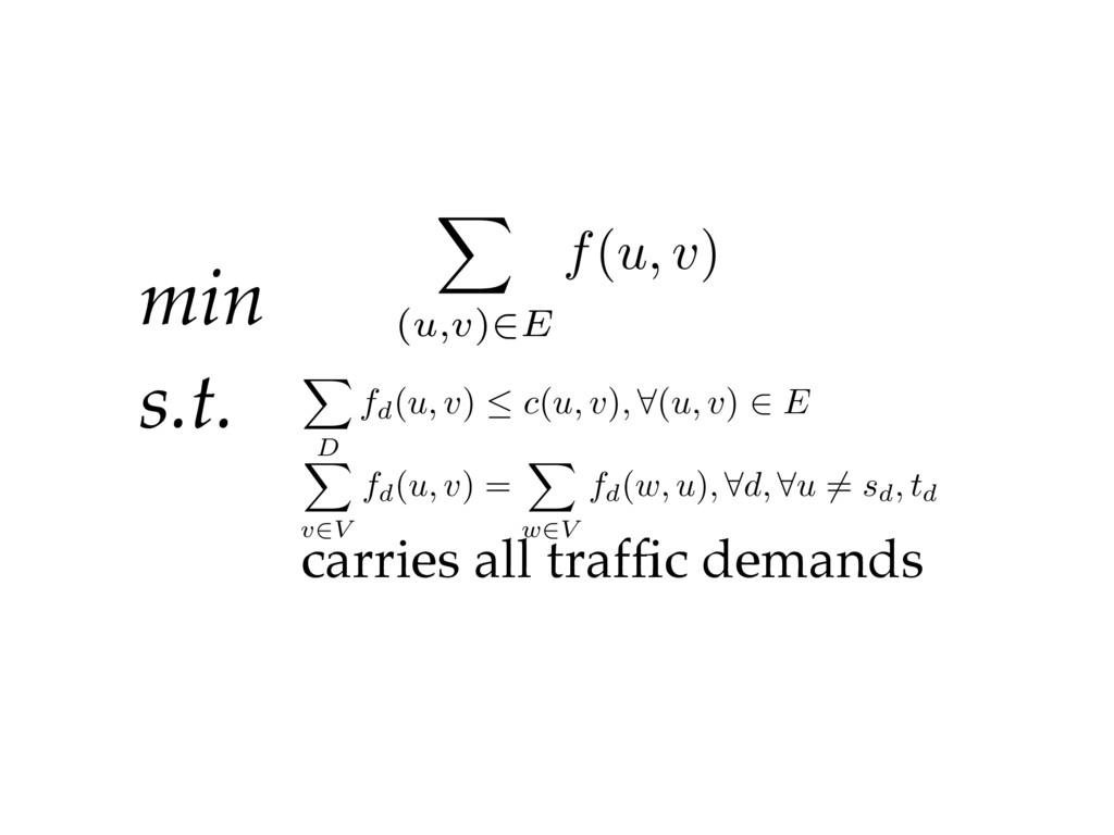min s.t. carries all traffic demands X (u,v)2E f...