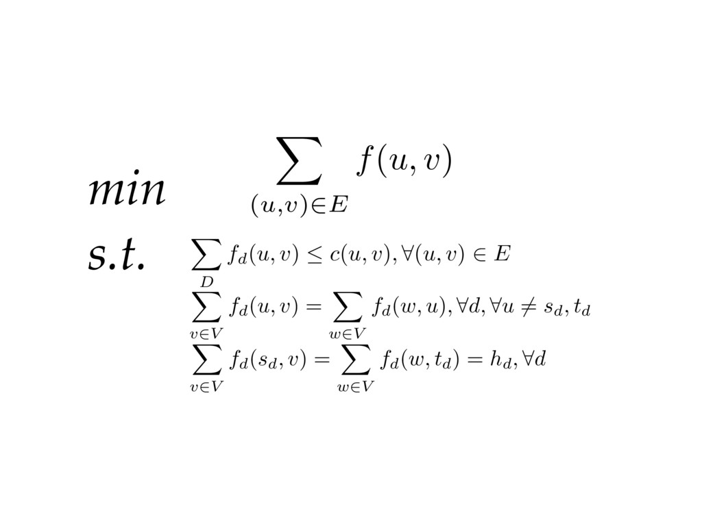 min s.t. X (u,v)2E f(u, v) X D fd(u, v)  c(u, ...