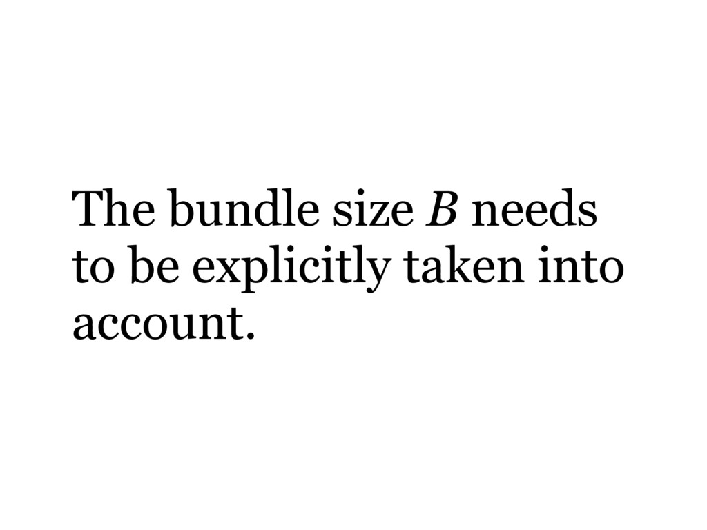 The bundle size B needs to be explicitly taken ...