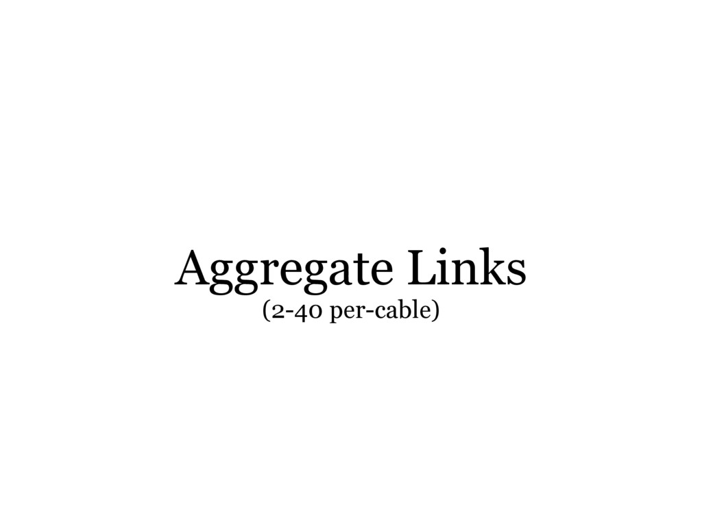 Aggregate Links (2-40 per-cable)