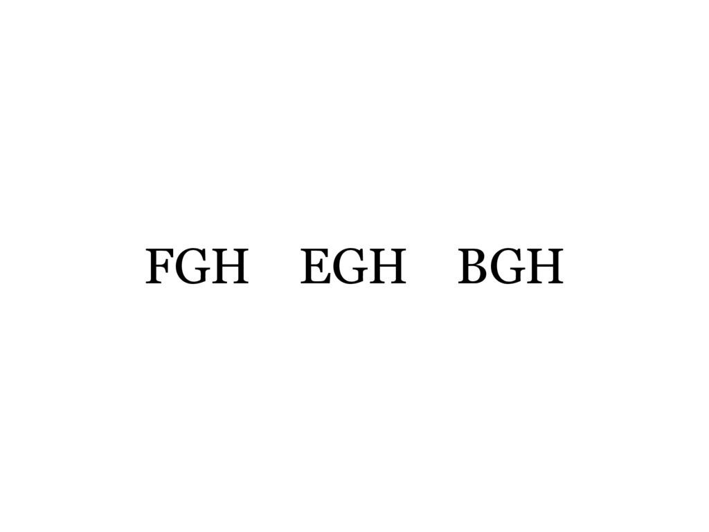 FGH EGH BGH