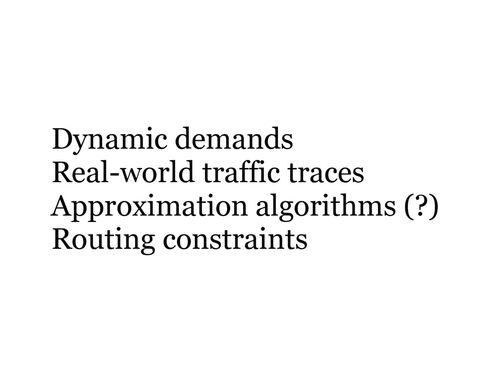 Dynamic demands Real-world traffic traces Appro...