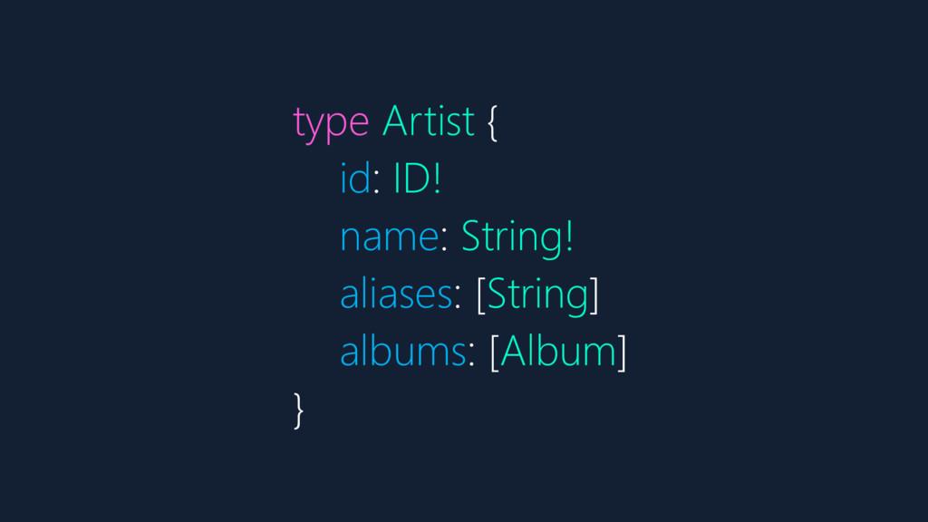 type Artist { id: ID! name: String! aliases: [S...