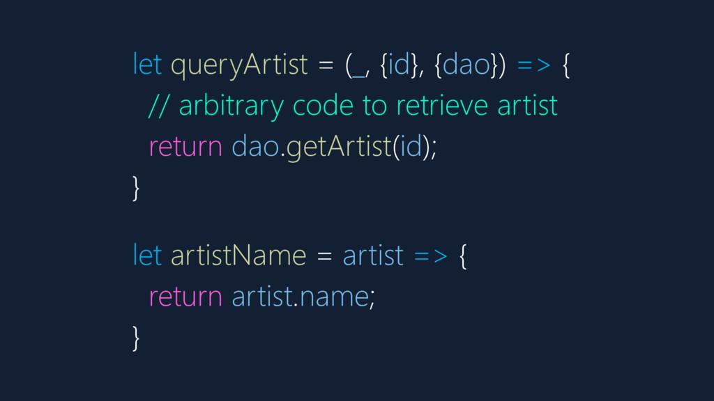 let queryArtist = (_, {id}, {dao}) => { // arbi...