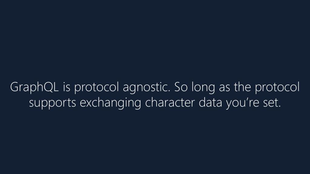 GraphQL is protocol agnostic. So long as the pr...