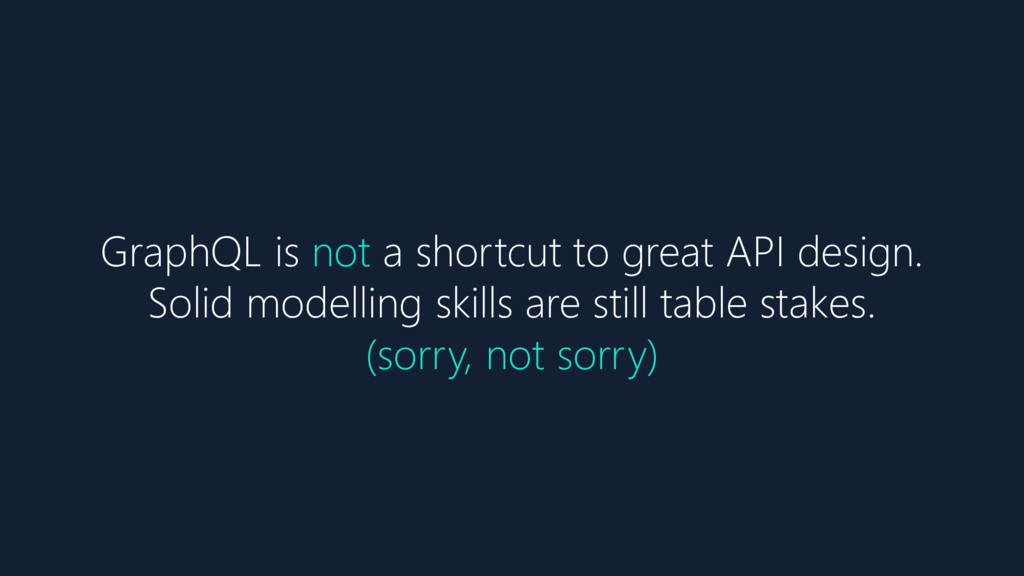GraphQL is not a shortcut to great API design. ...