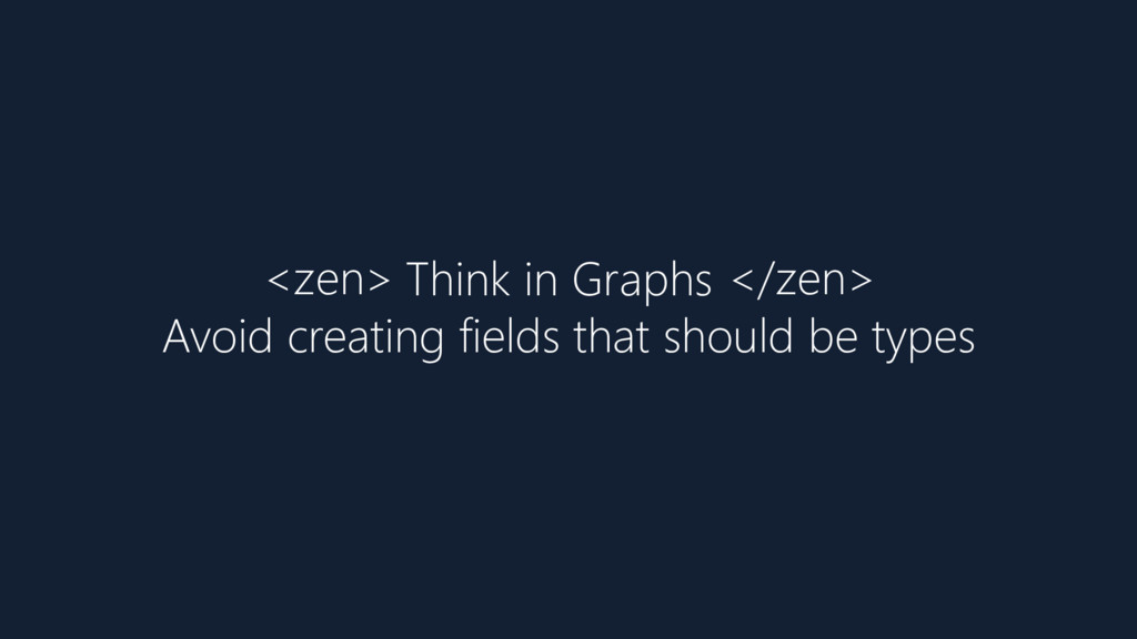 Think in Graphs* Avoid creating fields that sho...