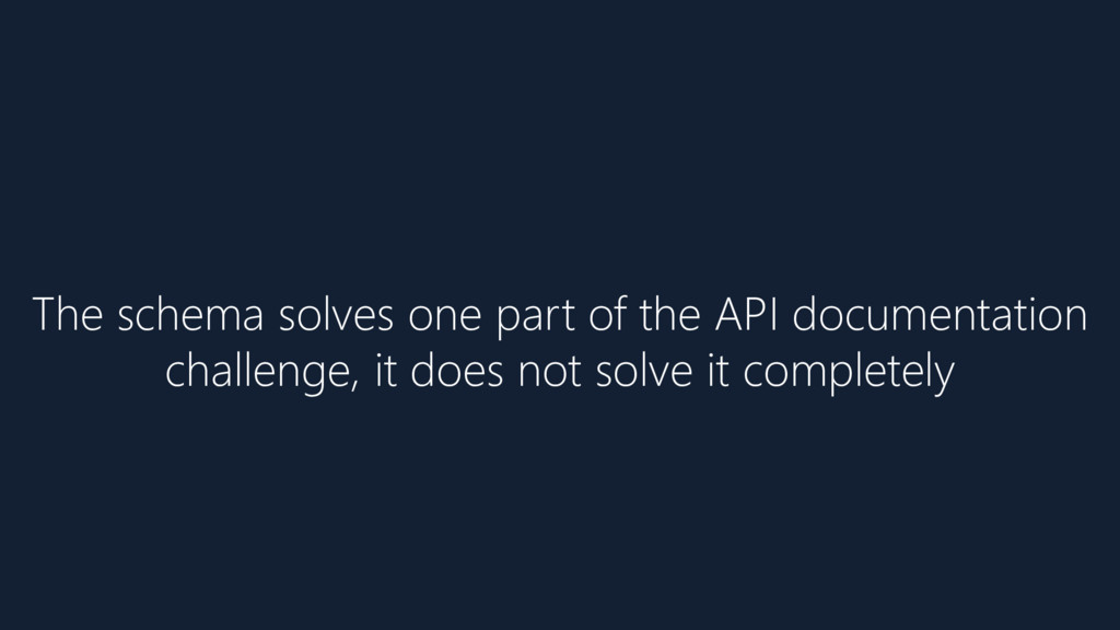 The schema solves one part of the API documenta...