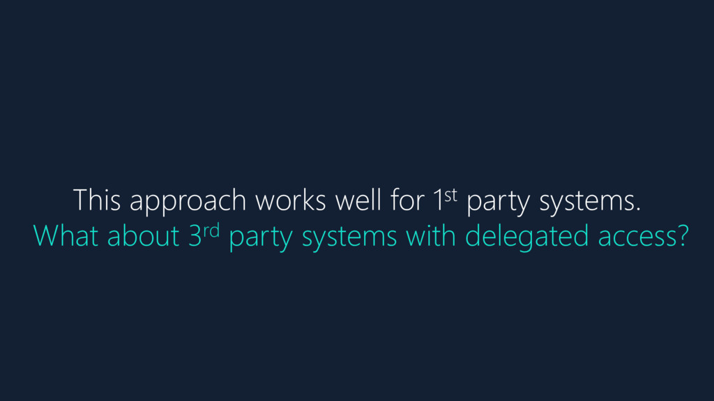 This approach works well for 1st party systems....