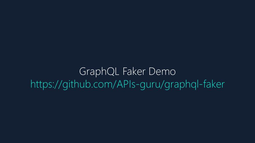 GraphQL Faker Demo https://github.com/APIs-guru...