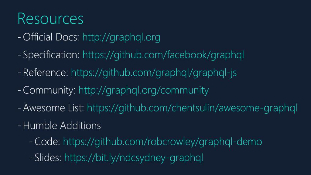 Resources - Official Docs: http://graphql.org -...