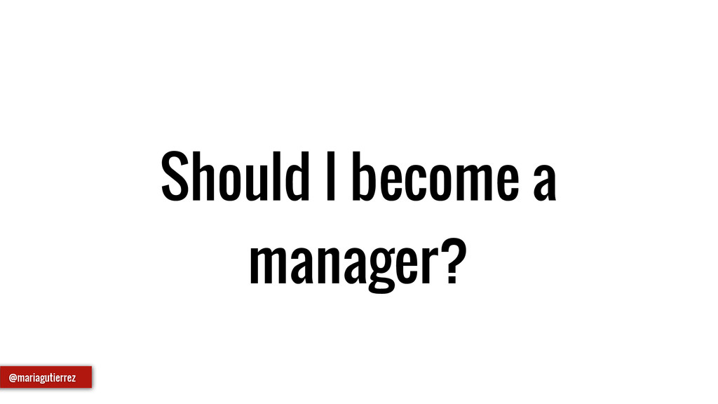 Should I become a manager? @mariagutierrez