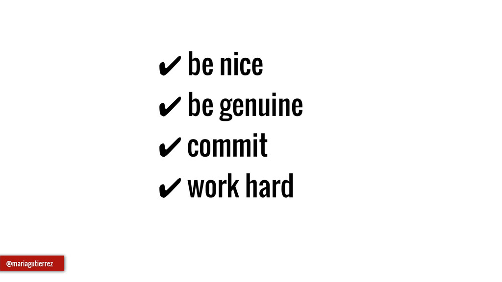 ✔ be nice ✔ be genuine ✔ commit ✔ work hard @ma...