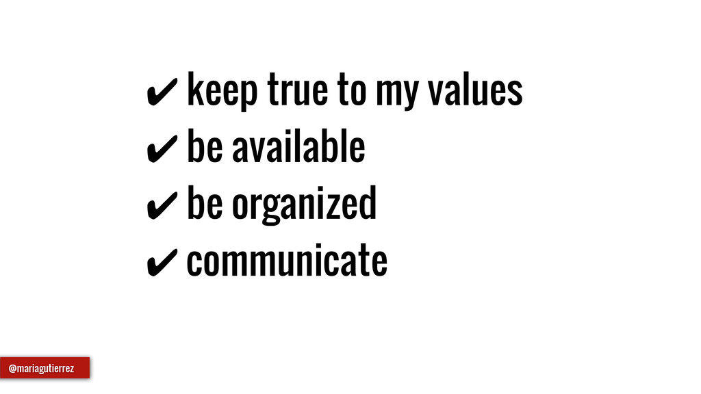 ✔ keep true to my values ✔ be available ✔ be or...