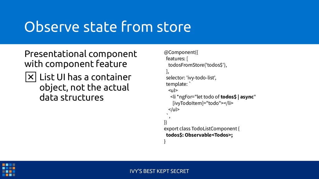Observe state from store Presentational compone...