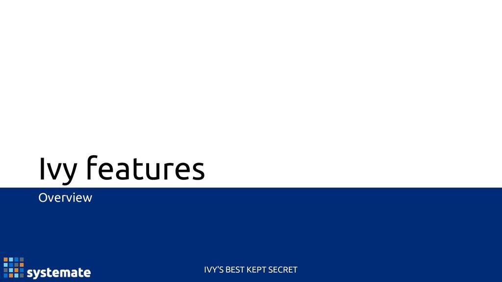 Ivy features Overview IVY'S BEST KEPT SECRET