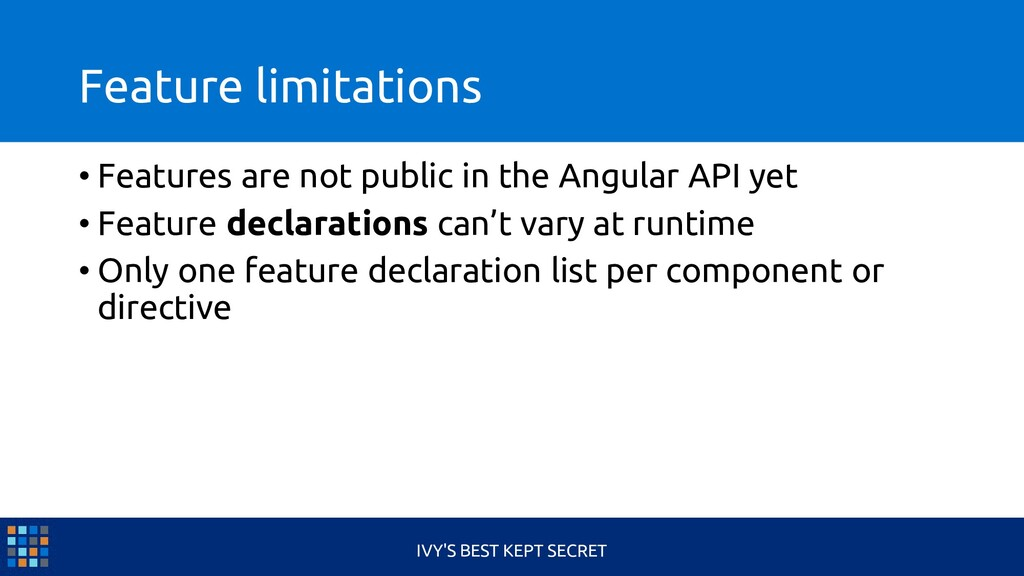 Feature limitations • Features are not public i...