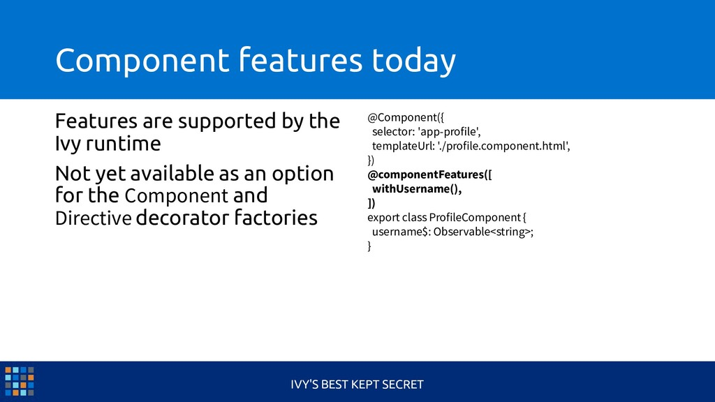 Component features today Features are supported...