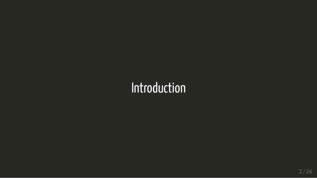 Introduction Introduction 2 / 24 2 / 24