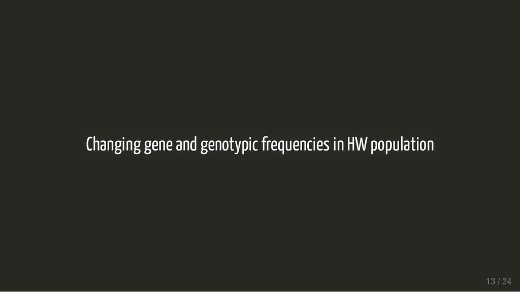 Changing gene and genotypic frequencies in HW p...