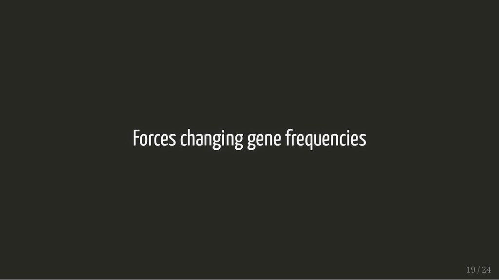 Forces changing gene frequencies Forces changin...