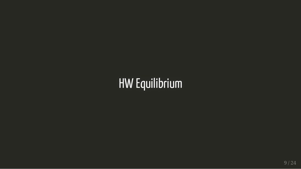 HW Equilibrium HW Equilibrium 9 / 24 9 / 24