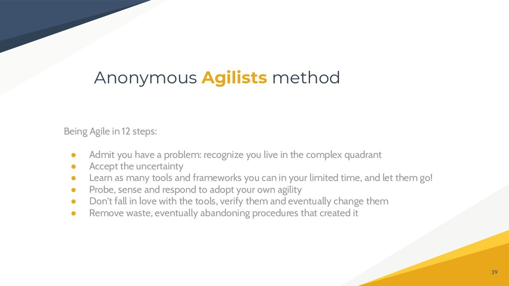 Being Agile in 12 steps: ● Admit you have a pro...
