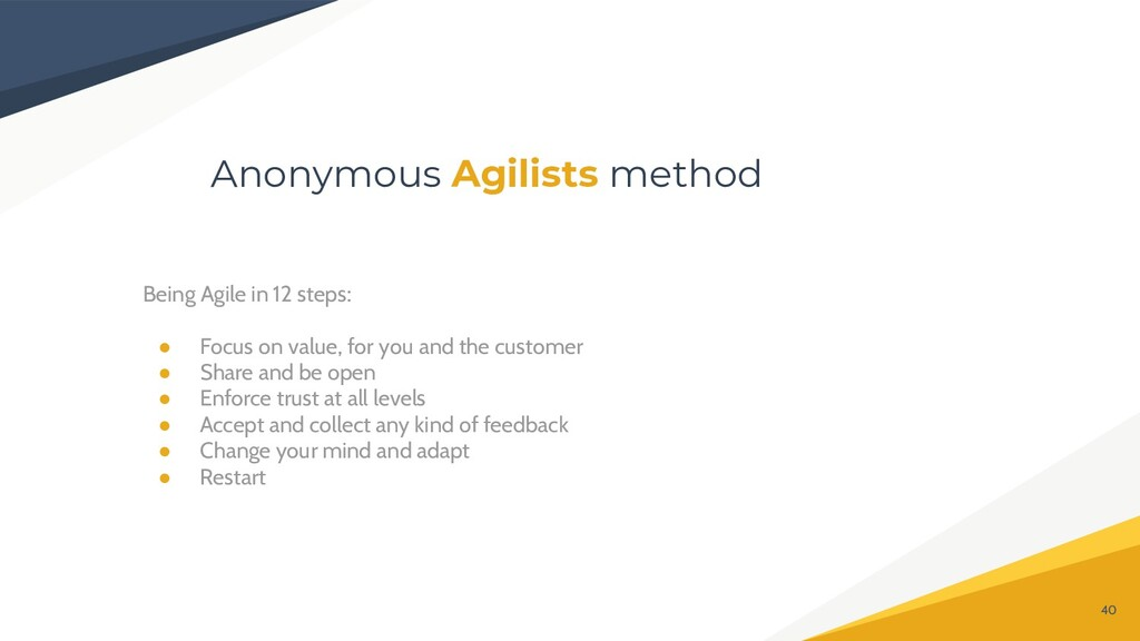 Being Agile in 12 steps: ● Focus on value, for ...