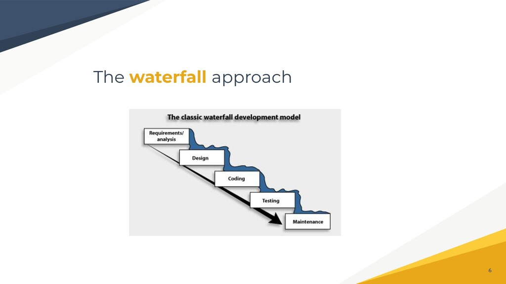 The waterfall approach 6