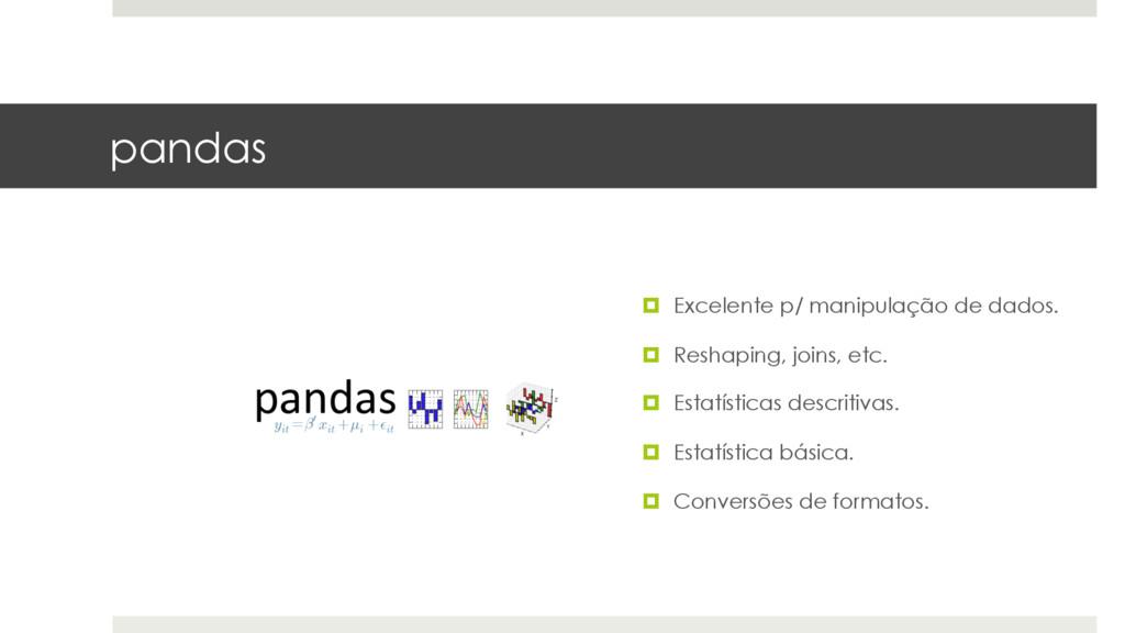 pandas ¤ Excelente p/ manipulação de dados. ¤...