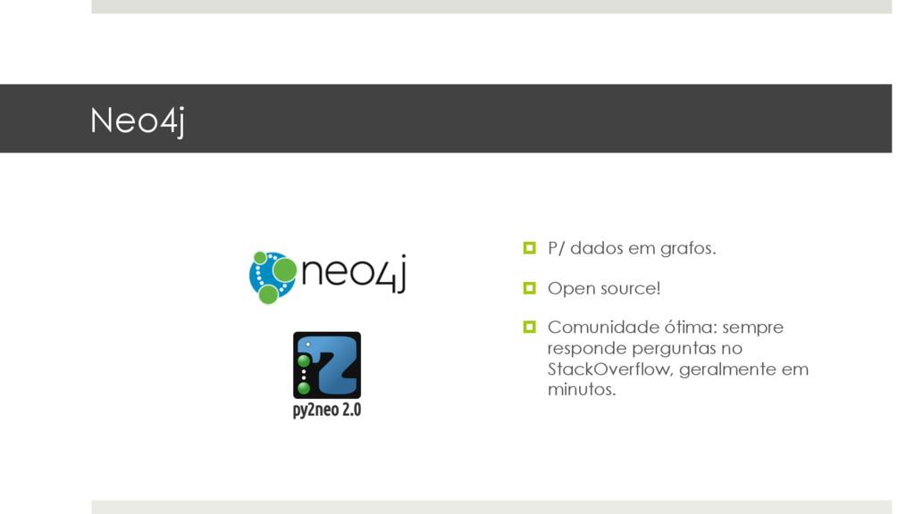 Neo4j ¤ P/ dados em grafos. ¤ Open source! ¤...