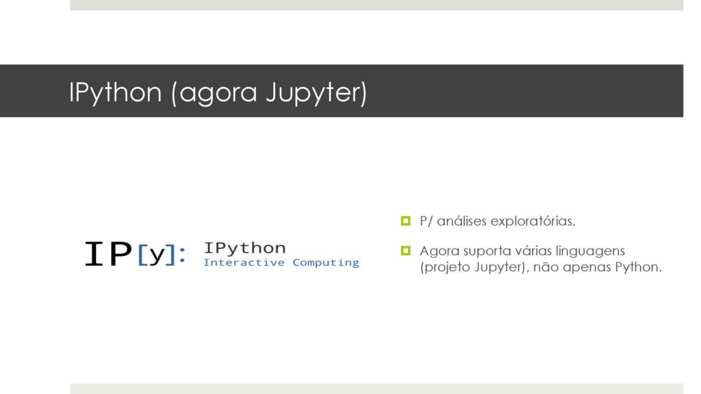 IPython (agora Jupyter) ¤ P/ análises explorat...
