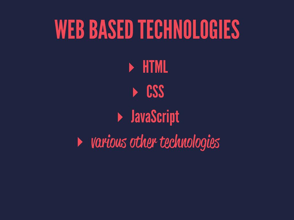 WEB BASED TECHNOLOGIES ▸ HTML ▸ CSS ▸ JavaScrip...