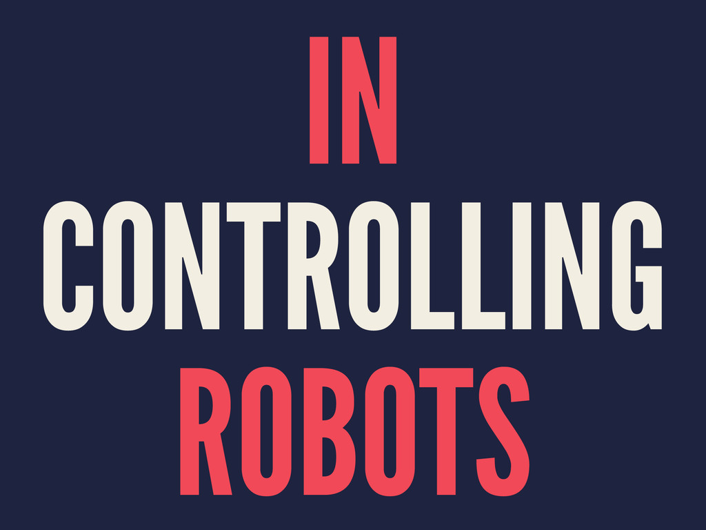 IN CONTROLLING ROBOTS
