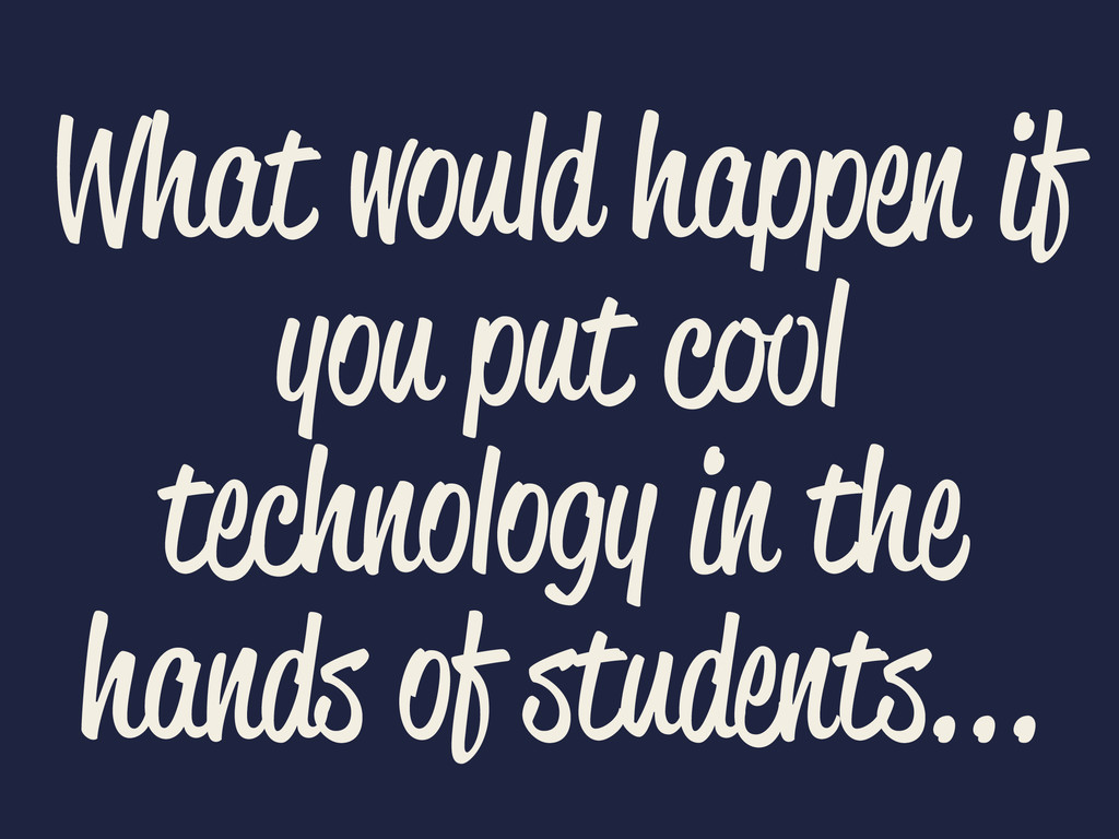 What would happen if you put cool technology in...