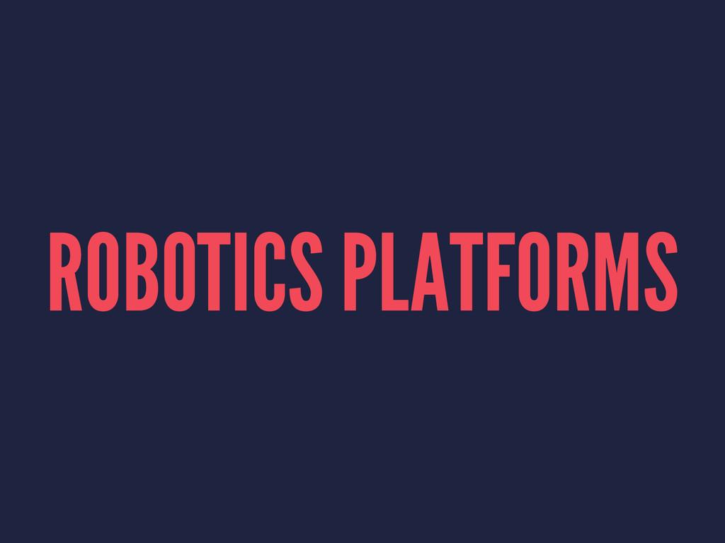 ROBOTICS PLATFORMS