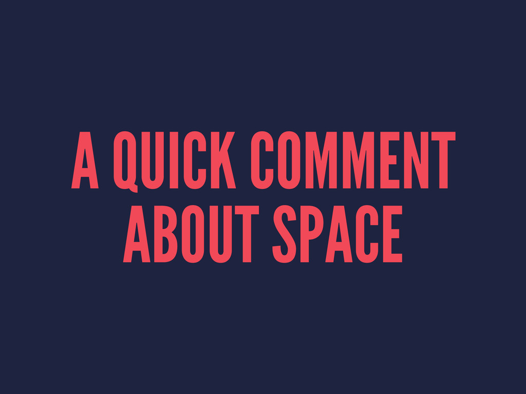A QUICK COMMENT ABOUT SPACE