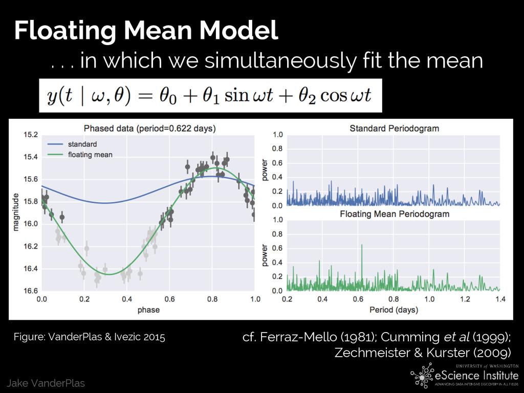 Jake VanderPlas Floating Mean Model cf. Ferraz-...